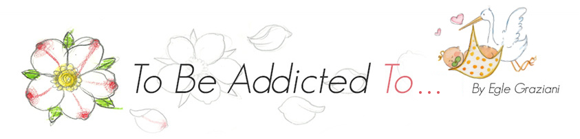 To Be Addicted To… by Egle Graziani